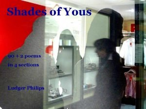 Shades of Yous 90 2 poems in 4