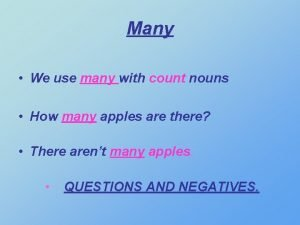 Many We use many with count nouns How