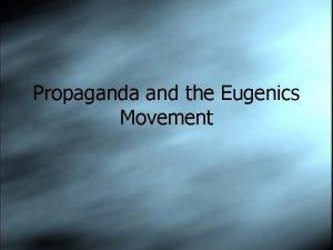 Propaganda and the Eugenics Movement Propaganda was used