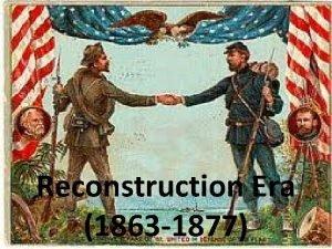 Reconstruction Era 1863 1877 Define Reconstruction The art