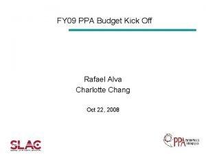 FY 09 PPA Budget Kick Off Rafael Alva