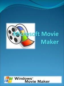 Microsoft Movie Maker Windows Movie Maker puede utilizarse