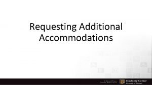 Requesting Additional Accommodations Requesting Additional Accommodations If you
