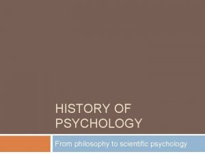 HISTORY OF PSYCHOLOGY From philosophy to scientific psychology