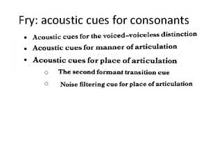 Fry acoustic cues for consonants o o Fry