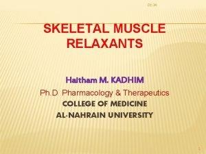 01 34 SKELETAL MUSCLE RELAXANTS Haitham M KADHIM