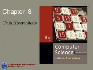 Chapter 8 Data Abstractions 2007 Pearson AddisonWesley All