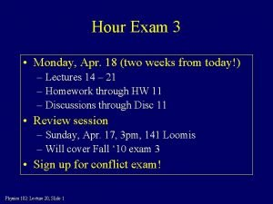 Hour Exam 3 Monday Apr 18 two weeks