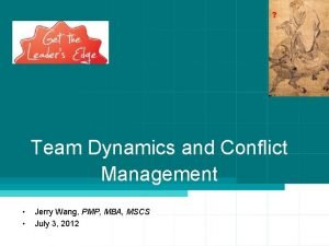 Team Dynamics and Conflict Management Jerry Wang PMP