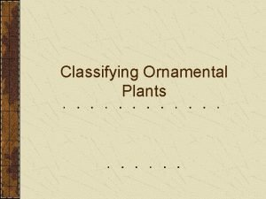 Classifying Ornamental Plants At the completion of this