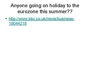 Anyone going on holiday to the eurozone this