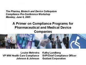 The Pharma Biotech and Device Colloquium Compliance PreConference