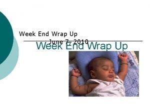 Week End Wrap Up June 7 2010 Week