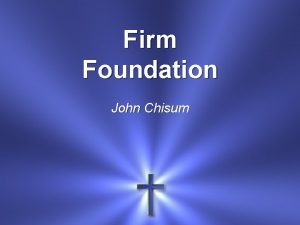 Firm Foundation John Chisum Jesus Youre my firm