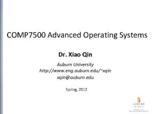 COMP 7500 Advanced Operating Systems Dr Xiao Qin