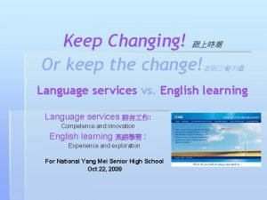 Keep Changing Or keep the change Language services