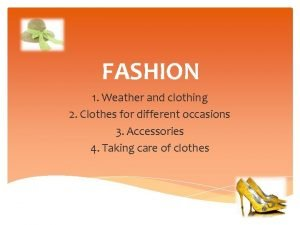 FASHION 1 Weather and clothing 2 Clothes for