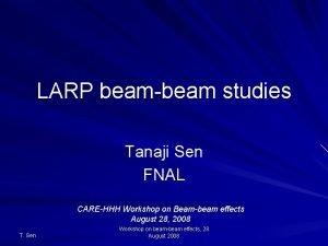 LARP beambeam studies Tanaji Sen FNAL CAREHHH Workshop