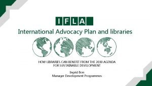International Advocacy Plan and libraries HOW LIBRARIES CAN