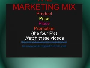 THE MARKETING MIX Product Price Place Promotion the