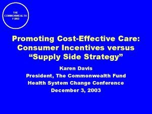 THE COMMONWEALTH FUND Promoting CostEffective Care Consumer Incentives