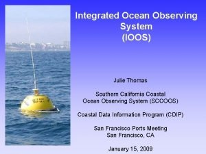 Integrated Ocean Observing System IOOS Julie Thomas Southern