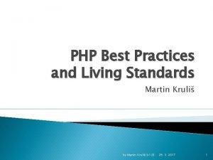 PHP Best Practices and Living Standards Martin Kruli
