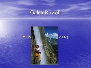 Galen Rowell Photographer 1940 2002 locationEducation Galen was