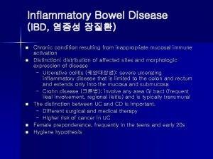 Inflammatory Bowel Disease IBD n n n Chronic