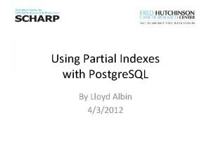 Using Partial Indexes with Postgre SQL By Lloyd