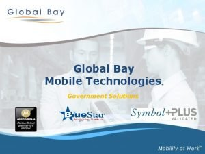 Global Bay Mobile Technologies Government Solutions Global Bay