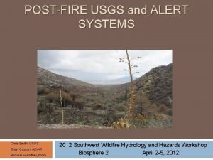 POSTFIRE USGS and ALERT SYSTEMS Chris Smith USGS