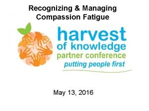 Recognizing Managing Compassion Fatigue May 13 2016 Todays