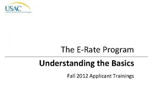 The ERate Program Understanding the Basics Fall 2012