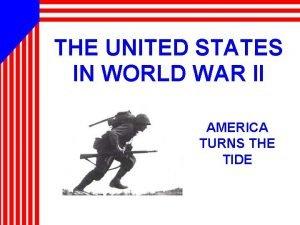 THE UNITED STATES IN WORLD WAR II AMERICA