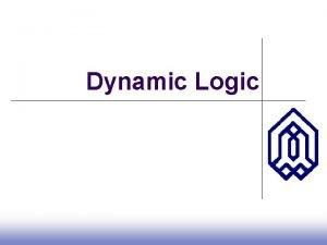 Dynamic Logic Introduction Dynamic CMOS l In static