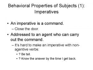 Behavioral Properties of Subjects 1 Imperatives An imperative