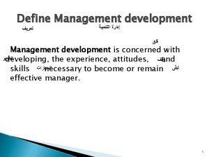 Define Management development Management development is concerned with