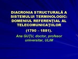 DIACRONIA STRUCTURAL A SISTEMULUI TERMINOLOGIC DOMENIUL REFERENIAL AL