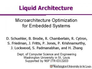 Liquid Architecture Microarchitecture Optimization for Embedded Systems D