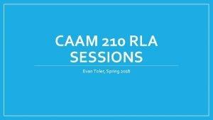 CAAM 210 RLA SESSIONS Evan Toler Spring 2018