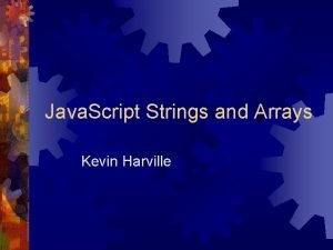 Java Script Strings and Arrays Kevin Harville Strings