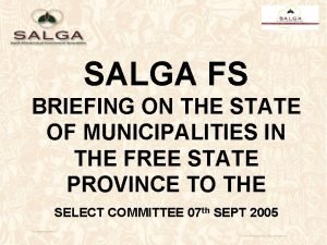 SALGA FS BRIEFING ON THE STATE OF MUNICIPALITIES