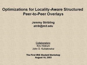 Optimizations for LocalityAware Structured PeertoPeer Overlays Jeremy Stribling