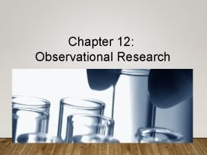 Chapter 12 Observational Research OBSERVATIONAL RESEARCH Naturalistic observation