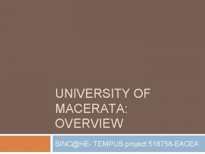 UNIVERSITY OF MACERATA OVERVIEW SINCHE TEMPUS project 516758