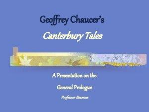 Geoffrey Chaucers Canterbury Tales A Presentation on the