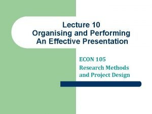 Lecture 10 Organising and Performing An Effective Presentation