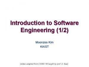 Introduction to Software Engineering 12 Moonzoo Kim KAIST