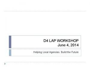D 4 LAP WORKSHOP June 4 2014 Helping